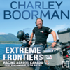 Charley Boorman - Extreme Frontiers: Racing Across Canada from Newfoundland to the Rockies (Unabridged)  artwork
