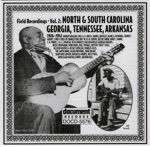 Field Recordings Vol. 2: North & South Carolina, Georgia, Tennessee, Arkansas (1926-1943)