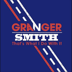 Granger Smith - That's What I Do With It