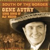 South of the Border Gene Autry Sings the Songs of Old Mexico