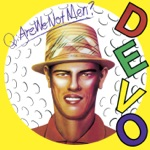 Q: Are We Not Men? A: We Are Devo! (Deluxe Version) [Remastered]