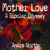 Mother Love: A Bipolar Odyssey (Unabridged) - Andre North