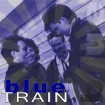 Blue Train - All I Need Is You