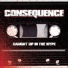 Caught Up In the Hype - EP, Consequence