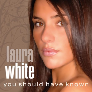 Laura White - You Should Have Known