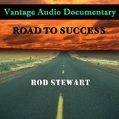 Vantage - Vantage Audio Documentary: Road To Success, Rod Stewart