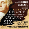 Brian Kilmeade & Don Yaeger - George Washington's Secret Six: The Spy Ring That Saved America (Unabridged)  artwork