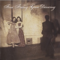 Gone Dancing by Fine Friday feat. Kris Drever on Apple Music