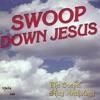 Swoop Down Jesus