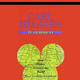 Team Rodent: How Disney Devours the World (Unabridged) - Carl Hiaasen mp3 listen download