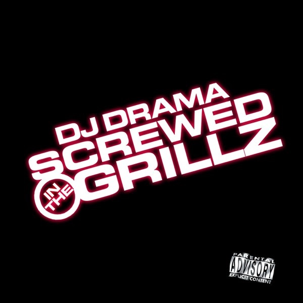 Screwed In the Grillz, Vol. 1 - DJ Drama