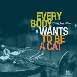 View album Disney Jazz: Everybody Wants to Be a Cat, Vol. 1