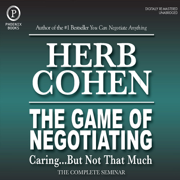 Download The Game of Negotiating: Caring...But Not That Much: The Complete Seminar Audio Book