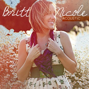 Britt Nicole - Set the World On Fire (Acoustic)
