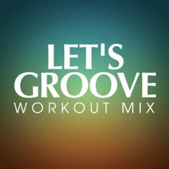 Let's Groove (Workout Extended Remix)