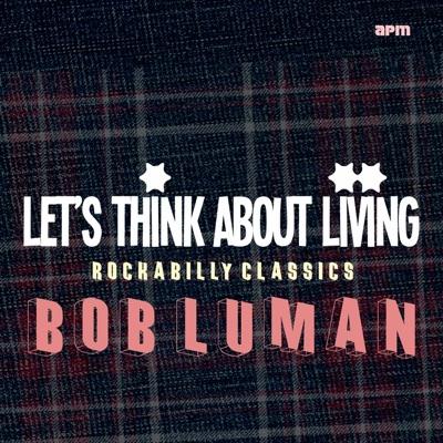 Let's Think About Livin' (Rockabilly Classics) - Bob Luman