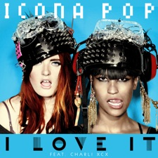 I Love It (feat. Charli XCX) by Icona Pop
