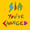You've Changed - Single, Sia