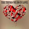 The Things We Do in Love (Songs for Romantic Moments)