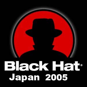 Black Hat Briefings, Japan 2005 [Audio] Presentations from the security conference