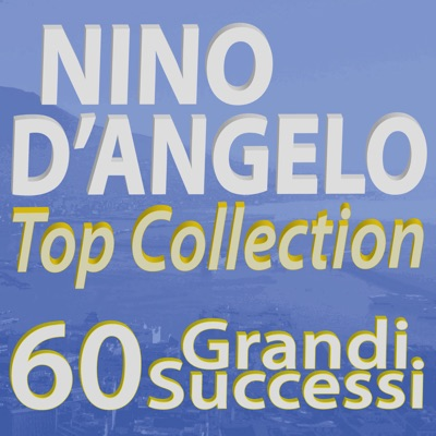 Nino D'Angelo Top Collection... 60 Grandi successi - Nino D'Angelo