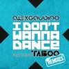 I Don t Wanna Dance Remixes feat Taboo EP