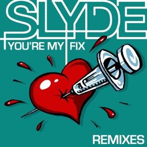Slyde - Youre My Fix (Slyde Remix)