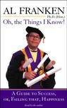 Oh, the Things I Know! A Guide to Success, or, Failing That, Happiness (Unabridged) audiobook