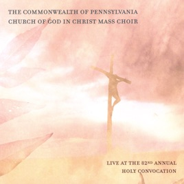 Live @ the 82nd Annual Holy Convocation by Commonwealth of Pennsylvania  COGIC Mass Choir