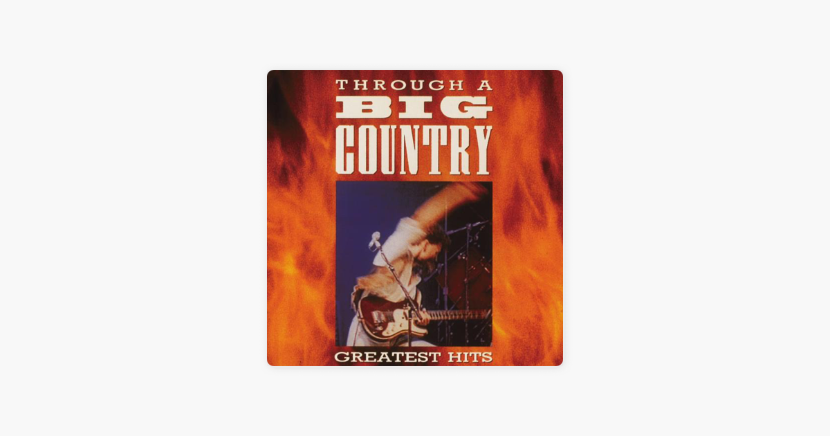 Through A Big Country The Greatest Hits Remastered By Big