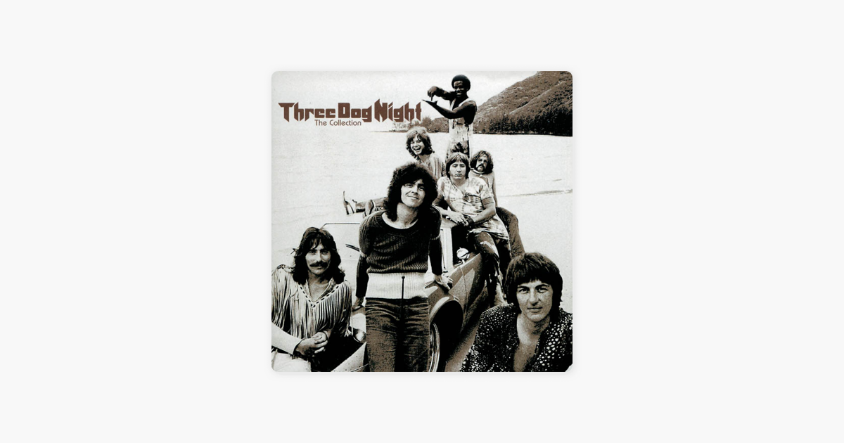 Three Dog Night: The Collection by Three Dog Night on Apple Music
