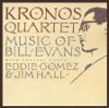 Kronos Quartet: Music of Bill Evans - Kronos Quartet, Eddie Gomez & Jim Hall