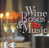 Wine, Roses & Music: Romantic Moods, Vol. 4