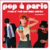 Pop a Paris - Rock N' Roll and Mini Skirts, Vol. 1