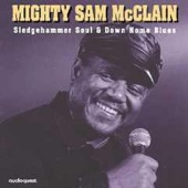 Mighty Sam McClain - Where You Been So Long