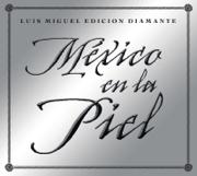 Mexico en la Piel (Edicion Diamante) - Luis Miguel - Luis Miguel