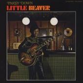 Little Beaver - Party Down, Pt. 1
