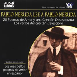 Pablo Neruda Lee a Pablo Neruda [Pablo Neruda Reading Pablo Neruda] (Texto Completo) (Unabridged) audiobook