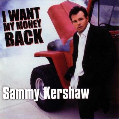 I Want My Money Back - Sammy Kershaw
