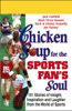 Jack Canfield, Mark Victor Hansen & Mark Donnelly - Chicken Soup for the Sports Fan's Soul: Stories of Insight, Inspiration, and Laughter (Abridged Nonfiction) artwork