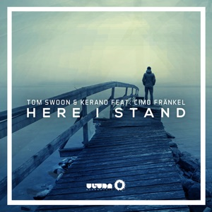 Tom Swoon & Kerano - Here I Stand feat. Cimo Frankel