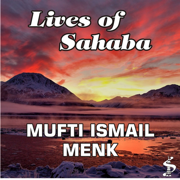 Lives of Sahaba - Mufti Ismail Menk