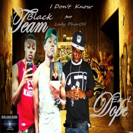 I Don T Know Feat Team Dope Black Earl Lady Pharoh