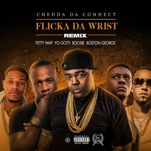 Chedda Da Connect - Flicka Da Wrist (feat. Fetty Wap, Yo Gotti, Boosie, Boston George) [Remix] - Single