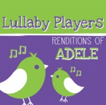 Lullaby Players Renditions of Adele