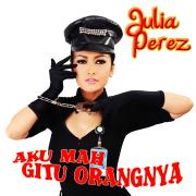 Aku Mah Gitu Orangnya - Julia Perez - Julia Perez