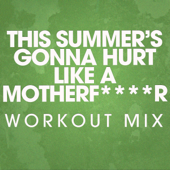 This Summer's Gonna Hurt Like a Motherf****r (Workout Mix)