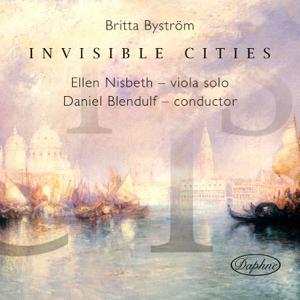Malmö Symphony Orchestra, Swedish Radio Symphony Orchestra, Daniel Blendulf & Ellen Nisbeth - Britta Byström: Invisible Cities