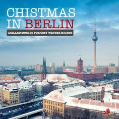 Christmas in Berlin - Chilled Sounds for Cosy Winter Nights