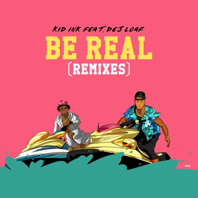 Be Real (feat. DeJ Loaf) [Dance Remixes] - Single MP3 Download